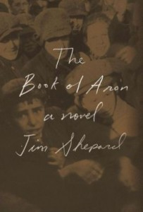 The Book of Aron, Jim Shepard, Knopf, 2015