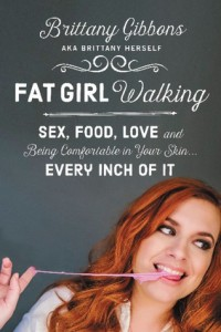 Fat Girl Walking: Sex, Food, Love, and Being Comfortable in Your Skin…Every Inch of It, Brittany Gibbons, Dey Street Books, 2015