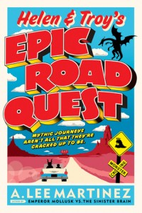 Helen and Troy's Epic Road Quest A. Lee Martinez Orbit July 16, 2013
