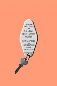 A Manual for Cleaning Women by Lucia Berlin (Farrar, Straus and Giroux, 2015)