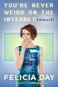 You're Never Weird on the Internet (Almost) Felicia Day Touchstone Books August 11 2015