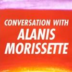 Conversations with Alanis Morissette