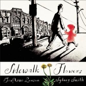 Sidewalk Flowers JonArno Lawson Groundwood Books 2015