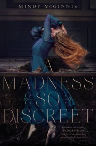 A Madness So Discreet, Mindy mcGinnis, Katherine Tegen Books, 2015