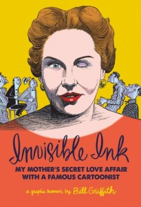 Invisible Ink My Mother's Secret Love Affair with a Famous Cartoonist, creator Bill Griffith, 2015
