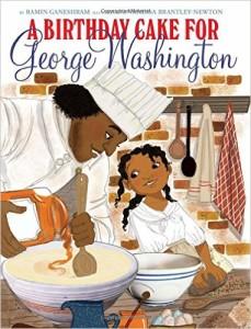 A Birthday Cake for George Washington Ramin Ganeshram Vanessa Brantley Newton January 2016