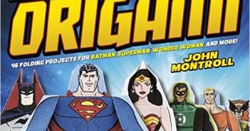 DC Super Heroes Origami. 2015. Capstone. By John Montroll.