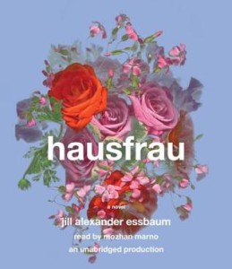 Hausfrau Jill Alexander Essbaum Narrated by: Mozhan Maron Random House Audio March 17 2015