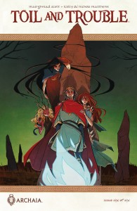 Toil & Trouble #6, written by Mairghread Scott, main cover by Kyla Vanderklugt, Archaia 2016