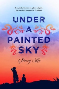 Under a Painted Sky, Stacey Lee, G.P. Putnam's Sons Books for Young Readers, 2015