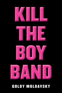 Kill the Boy Band, Goldy Moldavsky , Point, 2016