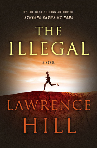 The Illegal, Lawrence Hill, WW Norton, 2016