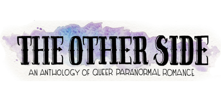 Interview: The Creators of The Other Side: A Queer Paranormal Romance Anthology