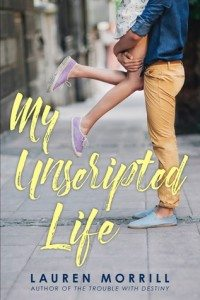 My Unscripted Life Lauren Morrill Delacorte (Random House) October 11, 2016