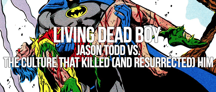 Living Dead Boy: Jason Todd vs. The Culture That Killed (And Resurrected) Him