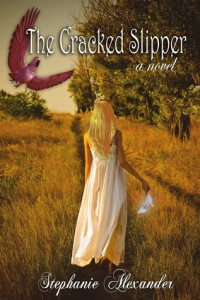 The Cracked Slipper Stephanie Alexander CreateSpace Independent Publishing Platform February 2012