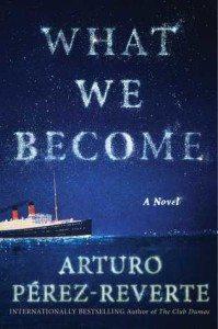 What We Become, Arturo Pérez-Reverte, Atria Books, 2016
