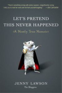 Let's Pretend this Never Happened, Jenny Lawson, Penguin, 2014