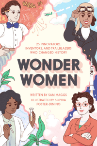 Wonder Women by Sam Maggs, Illustrations by Sophia Foster-Dimino (Quirk Books, October 2016)