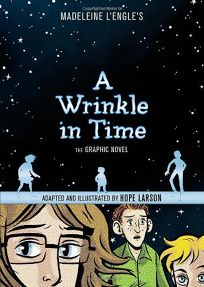 A Wrinkle in Time by Madeline L'Engle, adapted and illus. by Hope Larson. FSG/Ferguson