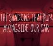 The Shadows That Run Alongside Our Car by Lox Rain