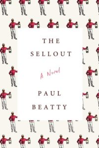 The Sellout, Paul Beatty, Farrar, Straus and Giroux, 2015