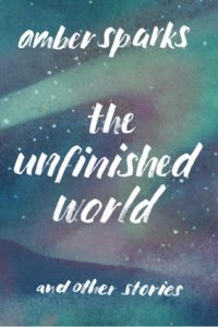 The Unfinished World Amber Sparks Liveright January 25, 2016