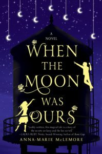 When The Moon Was Ours. Anna-Marie McLemore. St. Martin's Press. October 4 2016.