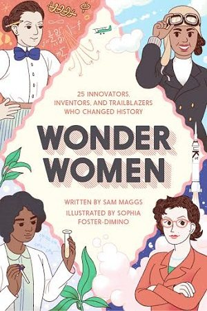 """Wonder Women,"" Quirk Books. Written by Sam Maggs, illustrations by Sophia Foster-Dimino"