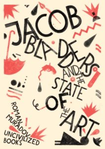 Jacob Bladders and the State of the Art Roman Muradov Uncivilized Books, November 2016