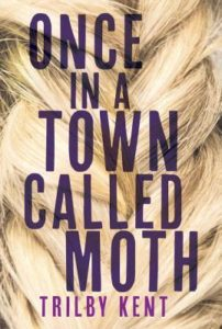 Once in a Town Called Moth, Trilby Kent, Tundra Books, 2016