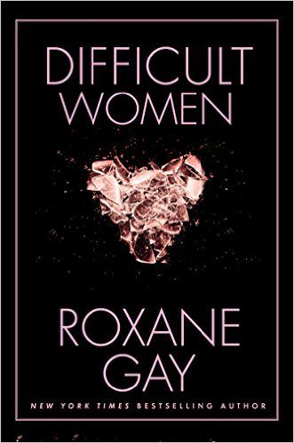 Difficult Women by Roxane Gay.