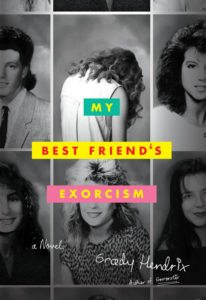 My Best Friend's Exorcism by Grady Hendrix. Quirk Books. May 16, 2016.