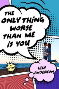 The Only Thing Worse Than Me Is You by Lily Anderson. St. Martin's Griffin. May 17, 2016.
