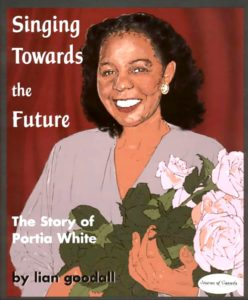 Singing Towards the Future: The Story of Portia White. lian goodall. 2004. Napoleon and Co.