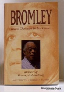 Bromley: Tireless Champion for Just Causes. Bromley L Armstrong. Vitabu Publications. 2000.