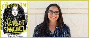 Left: The Education of Margot Sanchez, Lilliam Rivera, Simon & Schuster, 2017 Right: Author Image, Lilliam Rivera, Photo by Julian Sambrano Jr. http://www.lilliamrivera.com/