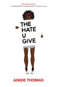 The Hate U Give by Angie Thomas. 2017. HarperCollins. Balzer + Bray.
