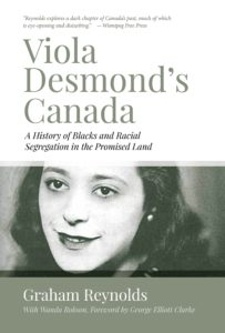 Viola Desmond's Canada: A History of Blacks and Racial Segregation in the Promised Land by Graham Reynolds and Wanda Desmond. Fernwood Publishing. 2016.