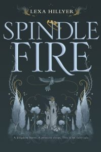 """Spindle Fire"" by Lexa Hillyer, HarperTeen 2017"