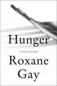 Hunger, Roxane Gay, Harper Collins 2017
