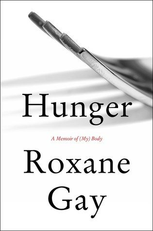 Hunger, Roxane Gay, Harper Collins 2017