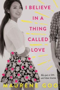I believe in a thing called love, Maurene Goo, Farrar, Straus and Giroux, 2017