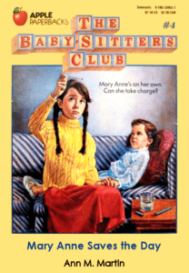 Mary Anne Save The Day by Ann M. Martin. Scholastic Books, 1987