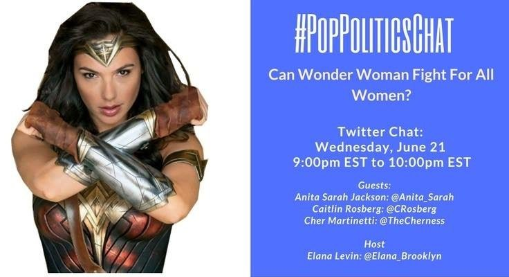 Activists Taking Wonder Woman Into Our Own Hands: Join us for #PopPoliticsChat on Wednesday