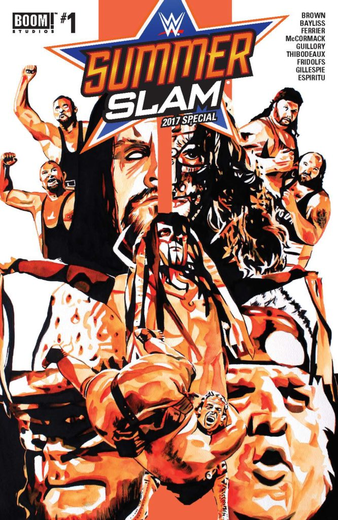 WWE Summer Slam 2017 Special Publisher: BOOM! Studios Writers: Ryan Ferrier, Derek Fridolfs, Ross Thibodeaux, Box Brown, Aaron Gillespie Artists: Daniel Bayliss, Clay McCormack, Rob Guillory, Derek Fridolfs, Selina Espiritu Cover Artists: Main Cover: Rob Schamberger Variant Cover: Robbi Rodriguez WWE What If? Match Variant Cover: Jim Rugg