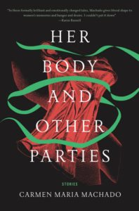 Her Body and Other Parties by Carmen Maria Machado Graywolf Press October 3rd, 2017