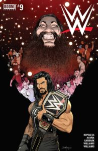 WWE #9 Publisher: BOOM! Studios Writer: Dennis Hopeless Artist: Serg Acuña Cover Artists: Main Cover: Dan Mora Bray Wyatt Variant Cover: Eric Garza Sgt. Slaughter Incentive Cover: Frank Zerilli Action Figure Variant Cover: Adam Riches Royal Rumble Variant Cover: Brent Schoonover