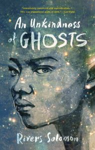 An Unkindness of Ghosts by Rivers Solomon Akashic Books October 3rd, 2017