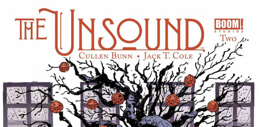 THE UNSOUND #2 June 29, 2017 The Unsound #2 Publisher: BOOM! Studios Writer: Cullen Bunn Artist: Jack T. Cole Cover Artist: Jack T. Cole